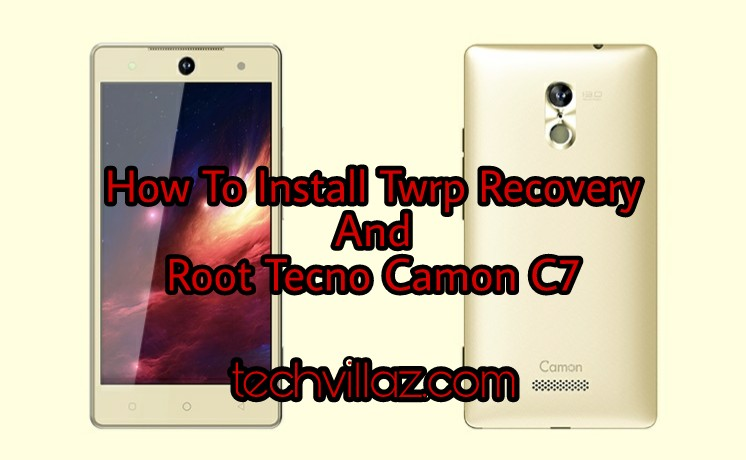 How To Root Tecno Camon C7 and Install Twrp Recovery – piraticy